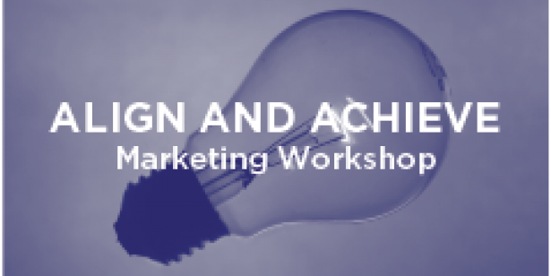 Align and Achieve Marketing Workshop